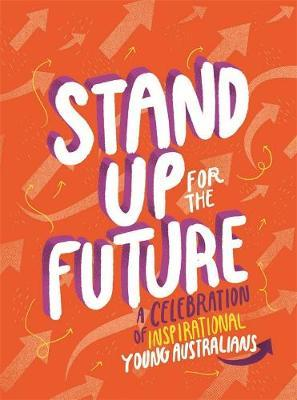 Stand Up for the Future: A Celebration of InspirationalYoungAustralians