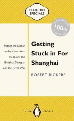 Getting Stuck in For Shanghai: Putting the Kibosh on the Kaiser from theBund: The British at Shanghai and the Great War:PenguinSpecials