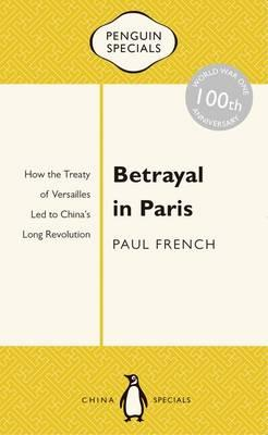 Betrayal in Paris: How the Treaty of Versailles Led to China's Long Revolution:PenguinSpecials