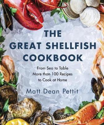 The Great Shellfish Cookbook: From Sea to Table: More than 100 Recipes to CookatHome