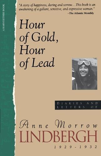 Hour of Gold, Hour of Lead: Diaries and Letters of Anne MorrowLindbergh,1929-1932