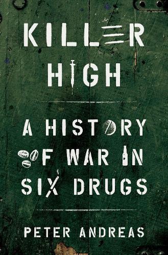 Killer High: A History of War inSixDrugs