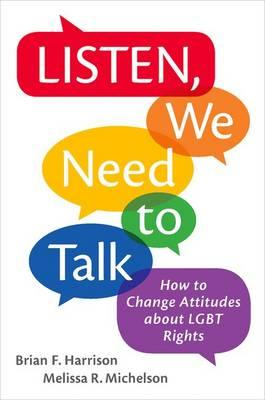 Listen, We Need to Talk: How to Change Attitudes aboutLGBTRights