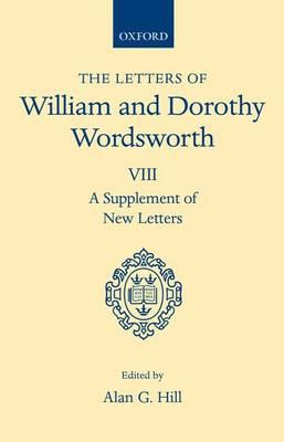 The Letters of William and Dorothy Wordsworth: Volume VIII. A Supplement ofNewLetters
