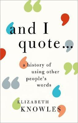 'And I Quote...': A History of Using OtherPeople'sWords