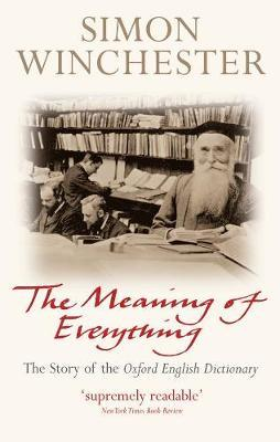 The Meaning of Everything: The Story of the OxfordEnglishDictionary