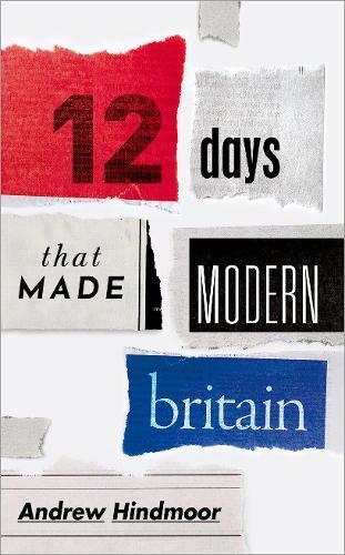 Twelve Days that MadeModernBritain