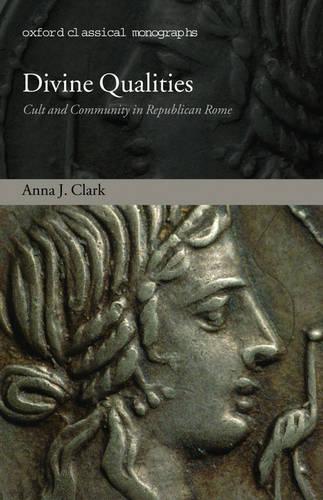 Divine Qualities: Cult and Community inRepublicanRome