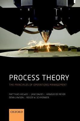 Process Theory: The Principles of Operations Management by Matthias Holweg  (Professor of Operations Management, Said Business School, University of