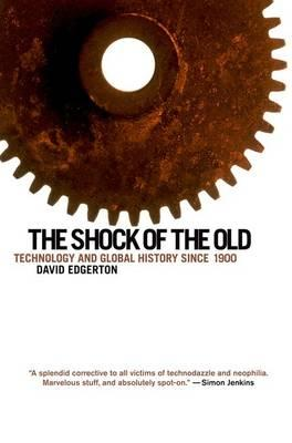 The Shock of the Old: Technology and Global HistorySince1900