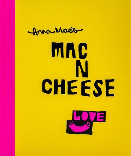 Anna Mae's Mac N Cheese: Recipes from London's legendary streetfoodtruck