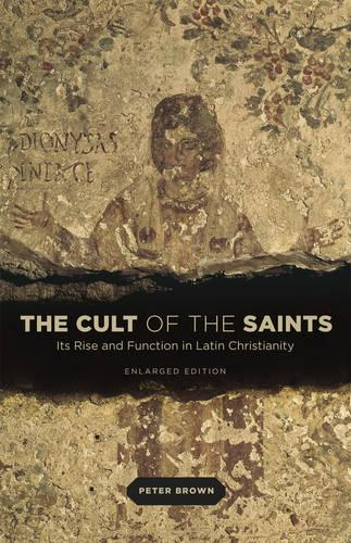 The Cult of the Saints: Its Rise and Function in Latin Christianity,EnlargedEdition
