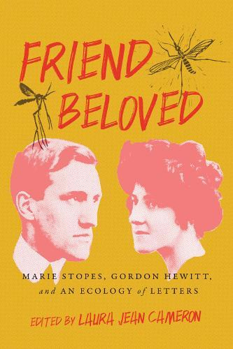Friend Beloved: Marie Stopes, Gordon Hewitt, and an EcologyofLetters