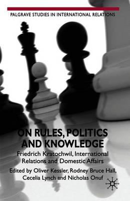 On Rules, Politics and Knowledge: Friedrich Kratochwil, International Relations, and Domestic Affairs