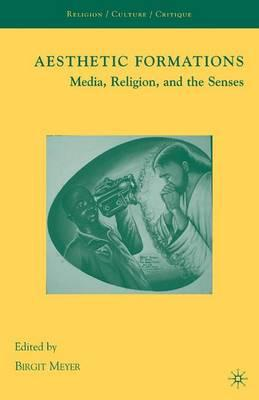 Aesthetic Formations: Media, Religion, and theSenses