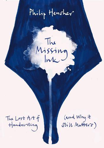 The Missing Ink: The Lost Art of Handwriting, and Why it Still Matters