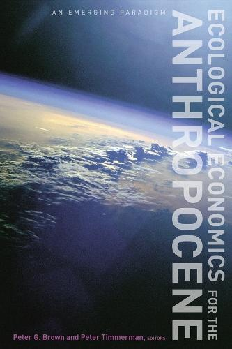 Ecological Economics for the Anthropocene: AnEmergingParadigm
