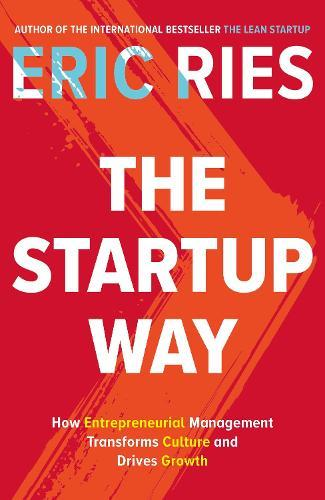 The Startup Way: How Entrepreneurial Management Transforms Culture andDrivesGrowth