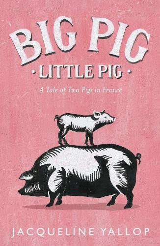 Big Pig, Little Pig: A Tale of Two PigsinFrance