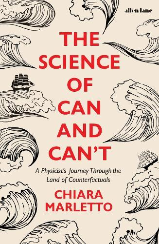 The Science of Can and Can't: A Physicist's Journey Through the LandofCounterfactuals