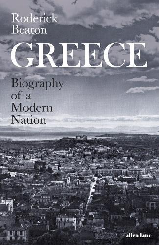 Greece: Biography of aModernNation