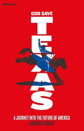 God Save Texas: A Journey into the FutureofAmerica