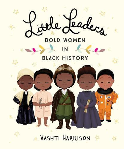 Little Leaders: Bold Women inBlackHistory