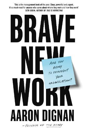Brave New Work: Are You Ready to ReinventYourOrganization?