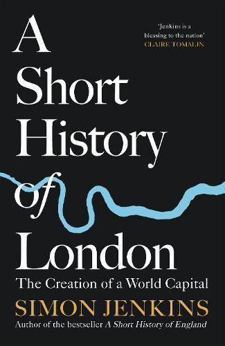 A Short History of London: The Creation of a World Capital