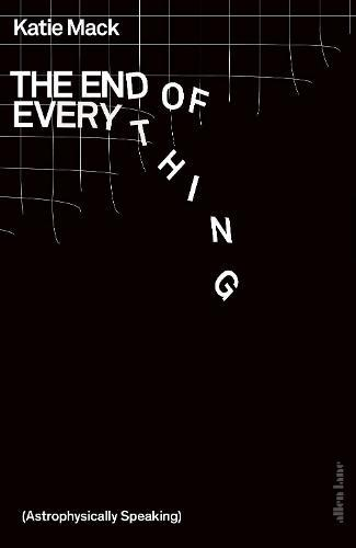 The End of Everything:(AstrophysicallySpeaking)