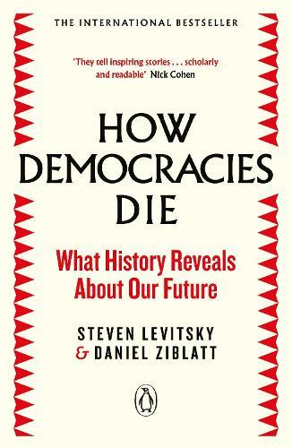 How Democracies Die: The International Bestseller: What History Reveals AboutOurFuture