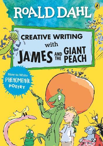 Roald Dahl Creative Writing with James and the Giant Peach: How to WritePhenomenalPoetry