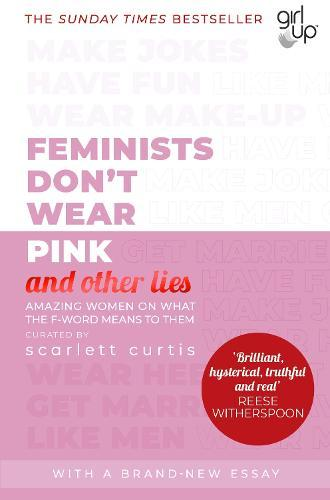 Feminists Don't Wear Pink (and other lies): Amazing women on what the F-word meanstothem