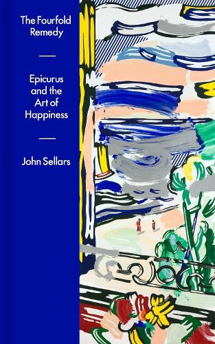 The Fourfold Remedy: Epicurus and the ArtofHappiness