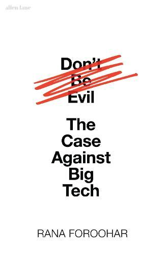 Don't Be Evil: The Case AgainstBigTech