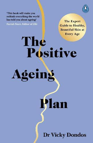 The Positive Ageing Plan: The Expert Guide to Healthy, Beautiful Skin at Every Age
