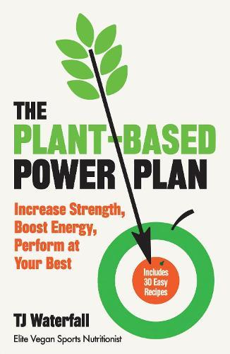 The Plant-Based Power Plan: Increase Strength, Boost Energy, Perform at Your Best