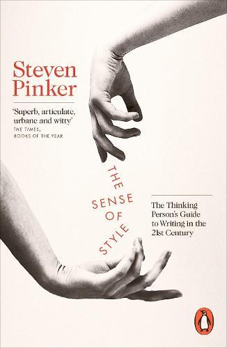 The Sense of Style: The Thinking Person's Guide to Writing in the21stCentury