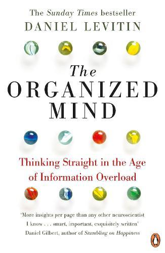 The Organized Mind: Thinking Straight in the Age ofInformationOverload