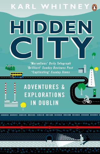 Hidden City: Adventures and Explorations in Dublin