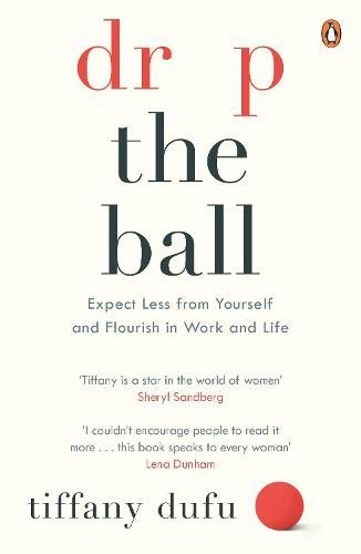 Drop the Ball: Expect Less from Yourself and Flourish in Work & Life