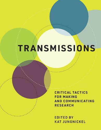 Transmissions: Critical Tactics for Making andCommunicatingResearch