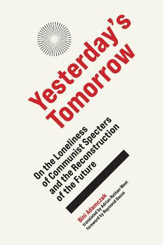 Yesterday's Tomorrow: On the Loneliness of Communist Specters and the Reconstruction oftheFuture