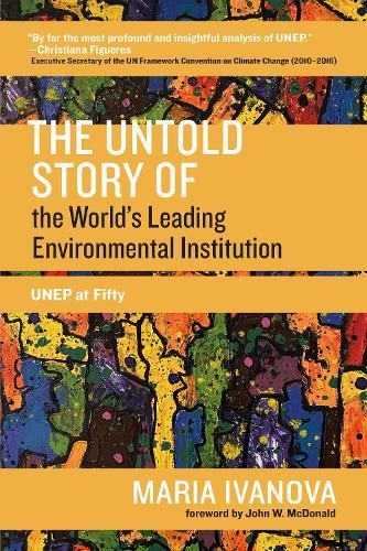 The Untold Story of the World's Leading Environmental Institution: UNEP at Fifty
