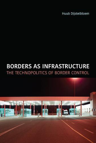 Borders as Infrastructure: The Technopolitics of Border Control