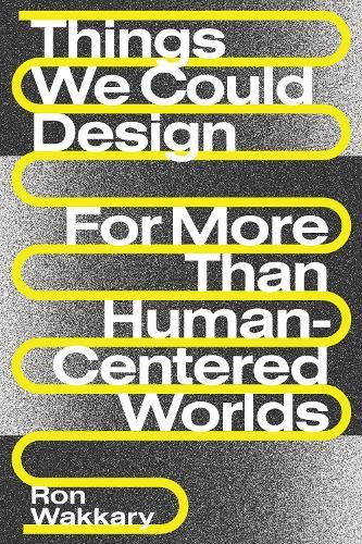 Things We Could Design: For More ThanHuman-CenteredWorlds