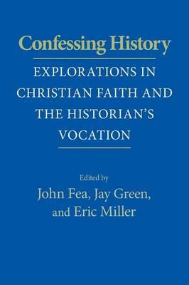 Confessing History: Explorations in Christian Faith and theHistorian'sVocation