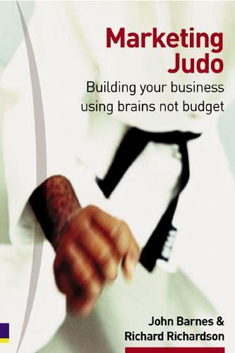 Marketing Judo: Building Your Business Using BrainsNotBudget