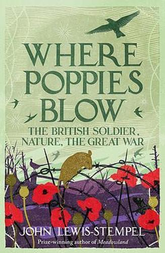 Where Poppies Blow: The British Soldier, Nature, theGreatWar