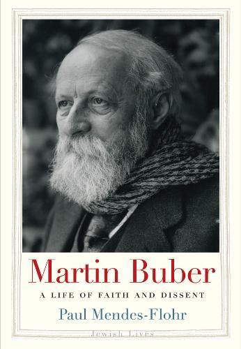 Martin Buber: A Life of FaithandDissent